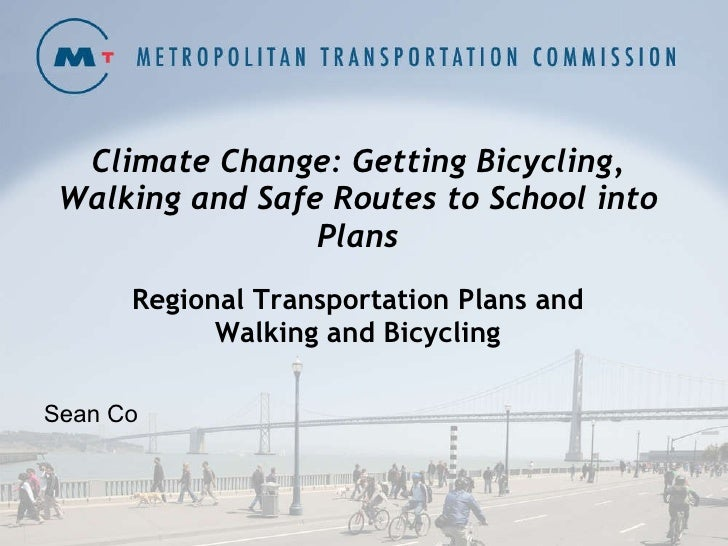 Climate Change: Getting Bicycling, Walking and Safe Routes to School into Plans Regional Transportation Plans and Walking ...