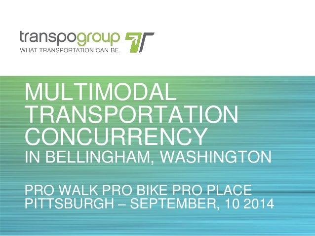 MULTIMODAL TRANSPORTATION CONCURRENCY IN BELLINGHAM, WASHINGTON PRO WALK PRO BIKE PRO PLACE PITTSBURGH – SEPTEMBER, 10 2014