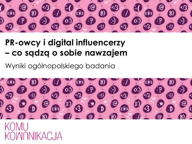 PR-owcy i digital influencerzy – co sądzą o sobie nawzajem Wyniki ogólnopolskiego badania