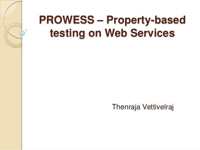 PROWESS – Property-based testing on Web Services  Thenraja Vettivelraj