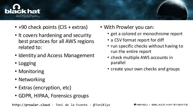 http://prowler.cloud - Toni de la Fuente - @ToniBlyx • +90 check points (CIS + extras) • It covers hardening and security ...