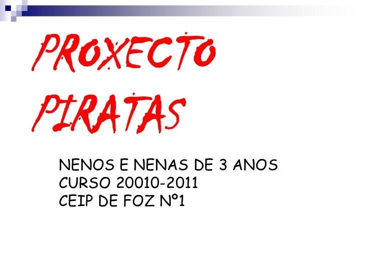 PROXECTO PIRATAS <br />NENOS E NENAS DE 3 ANOS<br />CURSO 20010-2011<br />CEIP DE FOZ Nº1<br />