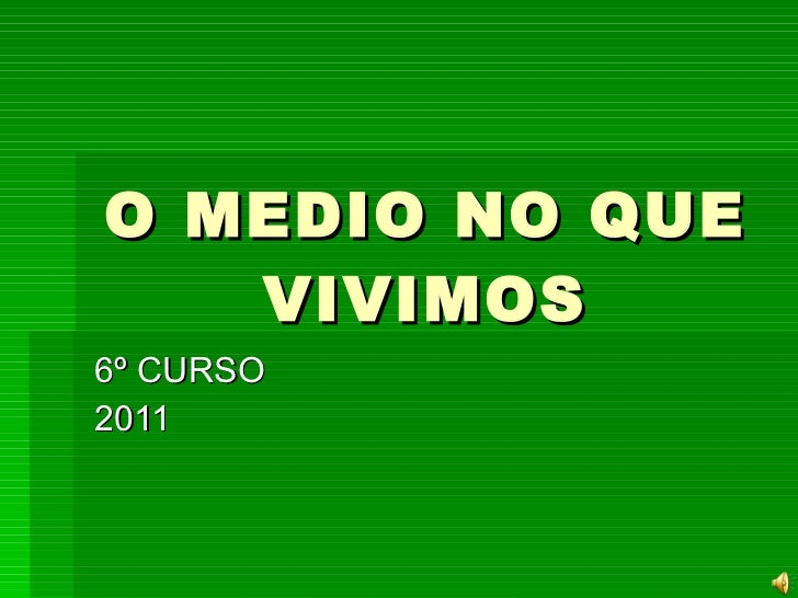 O MEDIO NO QUE VIVIMOS 6º CURSO 2011