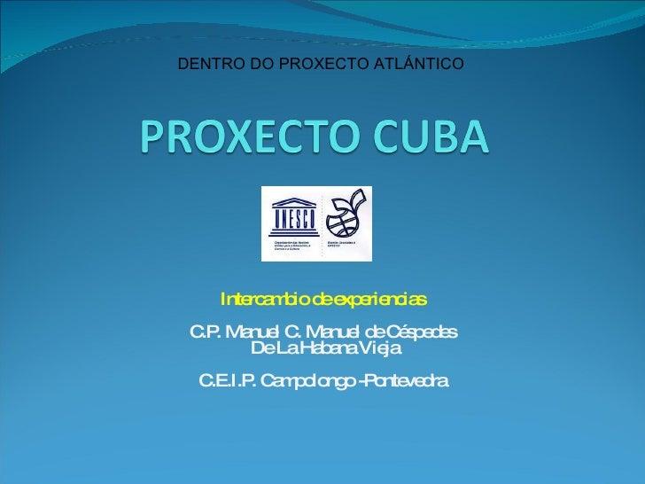 Intercambio de experiencias C.P. Manuel C. Manuel de Céspedes De La Habana Vieja C.E.I.P. Campolongo -Pontevedra DENTRO DO...