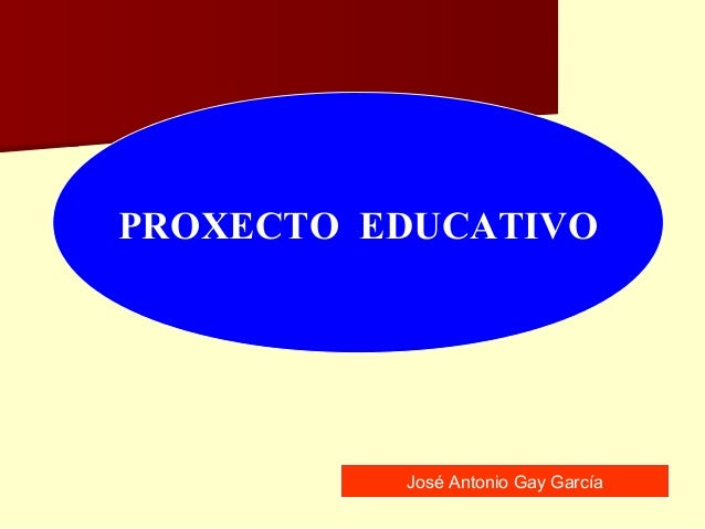 PROXECTO EDUCATIVO José Antonio Gay García