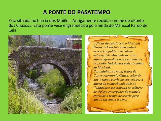 A PONTE DO PASATEMPOA PONTE DO PASATEMPO Está situada no barrio dos Muiños. Antigamente recibía o nome de «Ponte dos Chuzo...