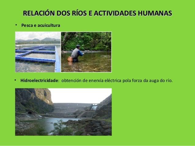 RELACIÓN DOS RÍOS E ACTIVIDADES HUMANASRELACIÓN DOS RÍOS E ACTIVIDADES HUMANAS • Pesca e acuicultura • Hidroelectricidade:...