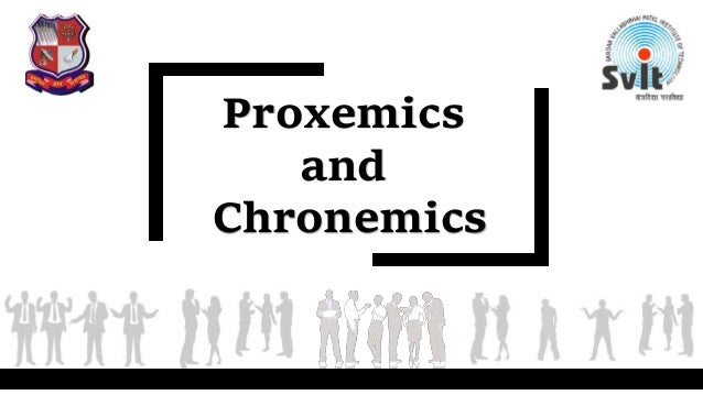 Proxemics and Chronemics