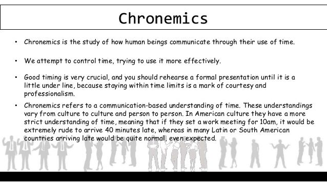 Proxemics And Chronemics Chronemics is the study of the role of time in communication. proxemics and chronemics