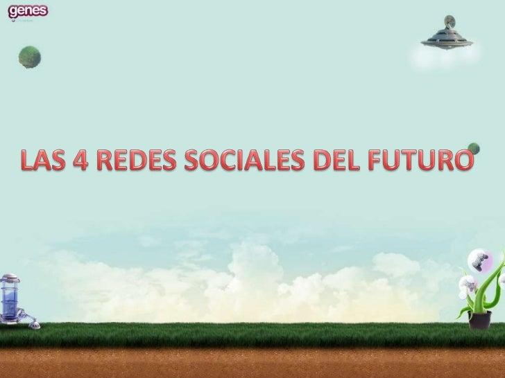 LAS 4 REDES SOCIALES DEL FUTURO <br />