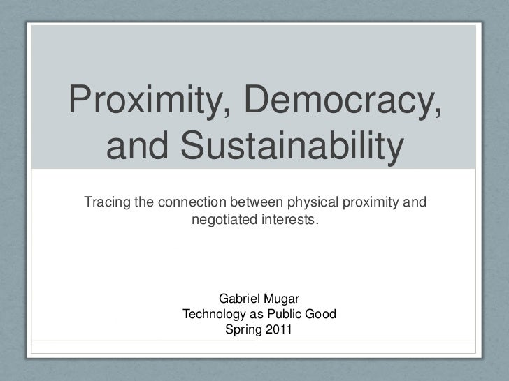 Proximity, Democracy, and Sustainability<br />Tracing the connection between physical proximity and negotiated interests.<...