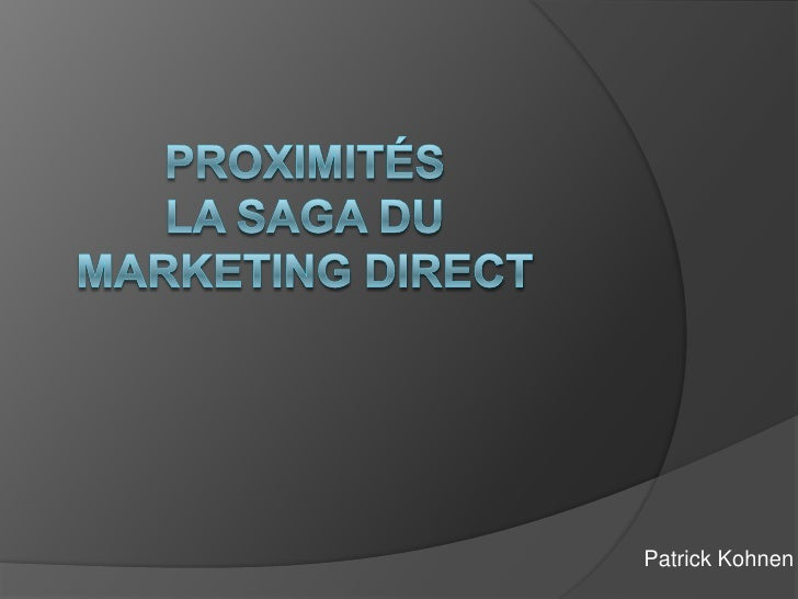 ProximitésLa saga du marketingdirect<br />Patrick Kohnen<br />