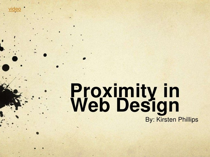 Proximity in Web Design<br />By: Kirsten Phillips<br />video<br />