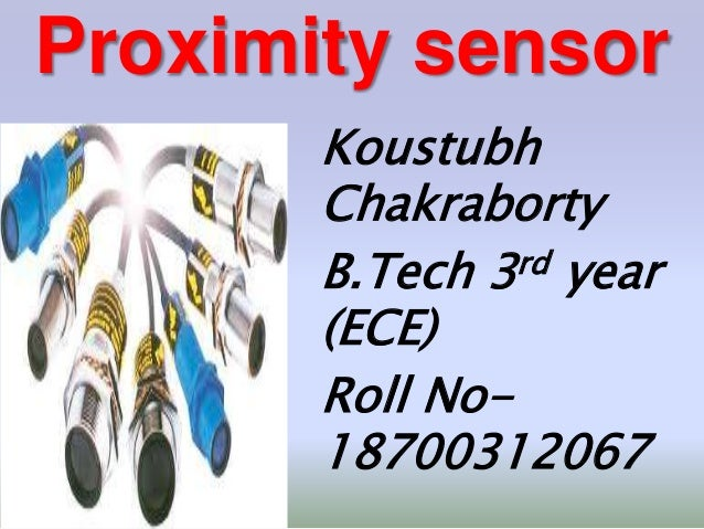 Proximity sensor Koustubh Chakraborty B.Tech 3rd year (ECE) Roll No- 18700312067