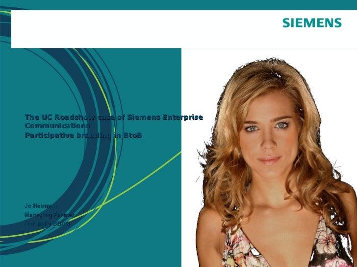 The UC Roadshow case of Siemens Enterprise Communications Participative branding in BtoB   Jo Heirman Managing Partner Pro...