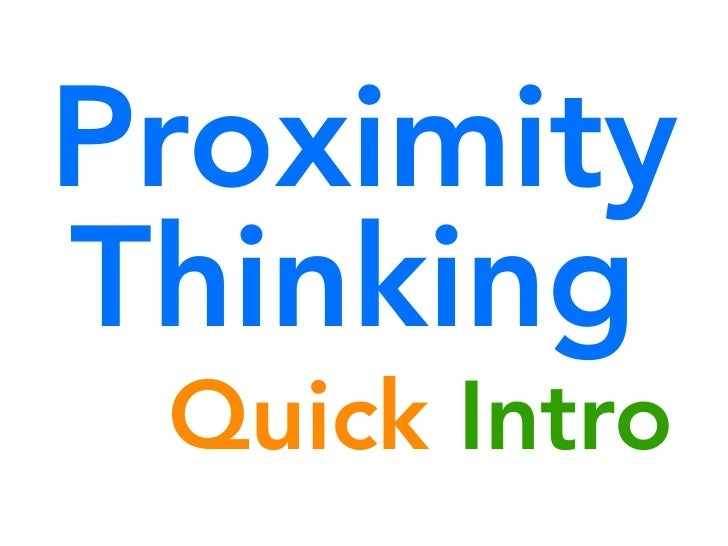 ProximityThinking Quick Intro