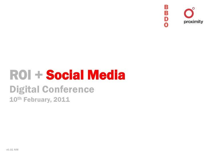 ROI + Social Media  Digital Conference  10th February, 2011v0.01 NM