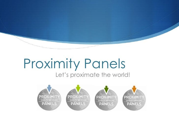 Proximity Panels     Let's proximate the world!