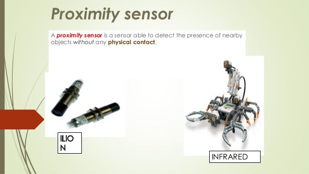 Proximity sensor  A proximity sensor is a sensor able to detect the presence of nearby  objects without any physical conta...