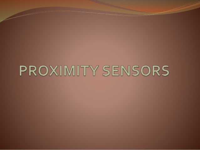 What are proximity sensors?  A proximity sensor is a sensor able to detect the presence of nearby objects without any phy...