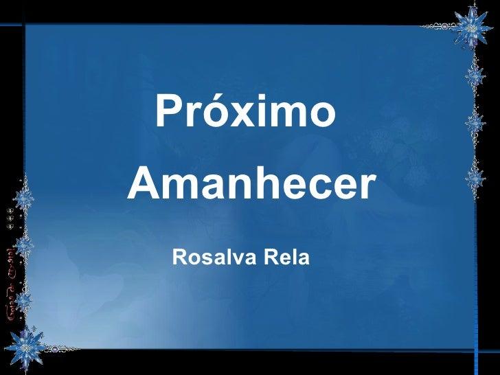 Próximo  Amanhecer Rosalva Rela