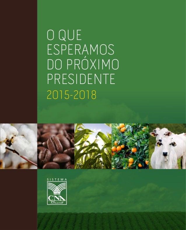 O QUE ESPERAMOS DO PRÓXIMO PRESIDENTE 2015-2018 www.canaldoprodutor.com.br CONFEDERAÇÃO DA AGRICULTURA E PECUÁRIA DO BRASI...
