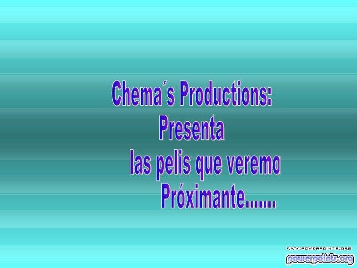 Chema´s Productions: Presenta  las pelis que veremos Próximante.......