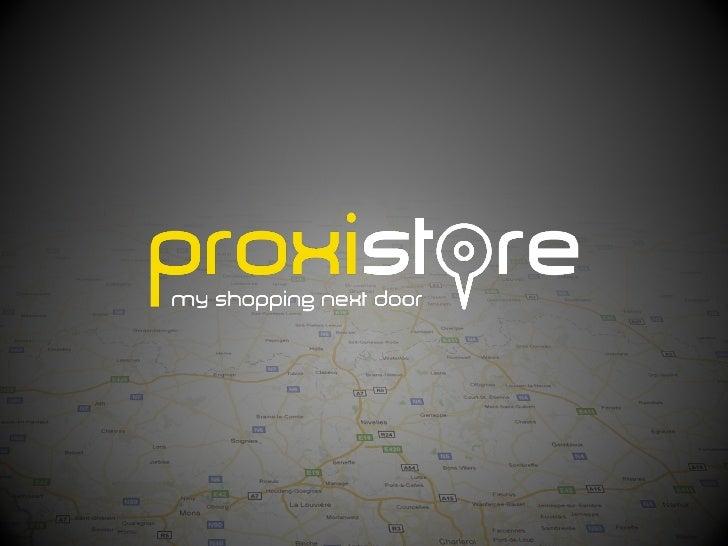 Qu'est-ce que Proxistore?Un Concept intelligent de communication permettant:          Aux Annonceurs de communiquer de man...