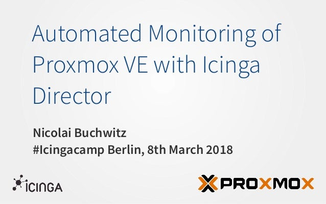 Icinga Camp Berlin 2018 - Automated Monitoring of Proxmox VE with Ici…