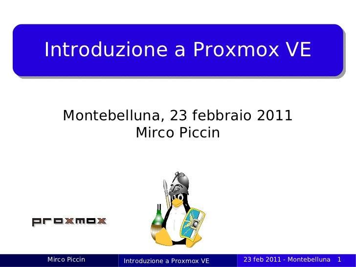 Introduzione a Proxmox VE    Montebelluna, 23 febbraio 2011             Mirco PiccinMirco Piccin   Introduzione a Proxmox ...
