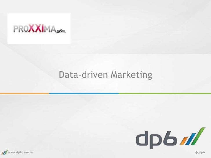 Data-driven Marketingwww.dp6.com.br                           @_dp6