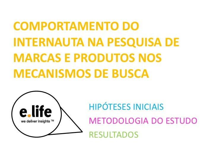 COMPORTAMENTO DOINTERNAUTA NA PESQUISA DEMARCAS E PRODUTOS NOSMECANISMOS DE BUSCA           HIPÓTESES INICIAIS           M...