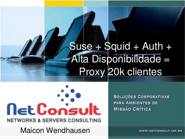 Suse+Squid+Auth+ AltaDisponibilidade= Proxy20kclientes MaiconWendhausen
