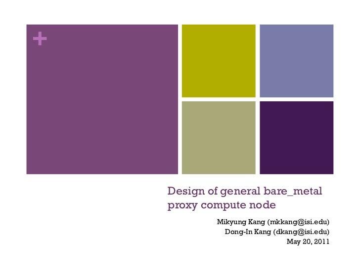 +    Design of general bare_metal    proxy compute node            Mikyung Kang (mkkang@isi.edu)              Dong-In Kang...