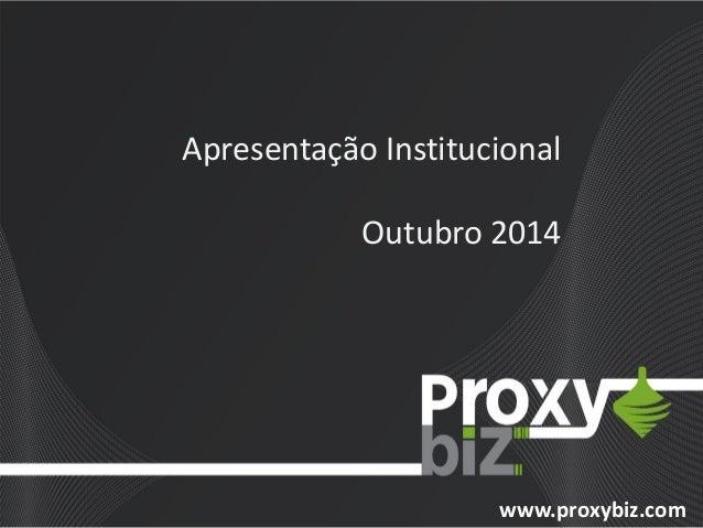 www.proxybiz.com  Apresentação Institucional  Outubro 2014