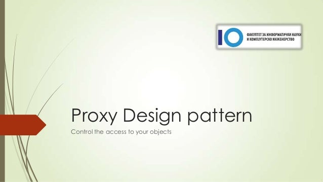 Proxy Design pattern Control the access to your objects