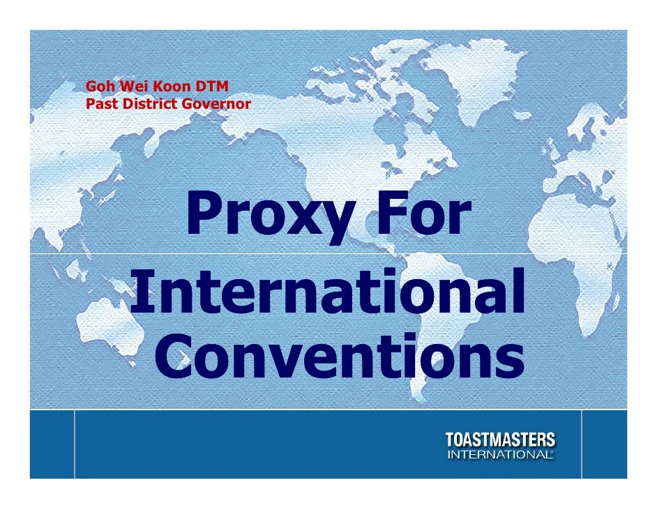 Goh Wei Koon DTM Past District Governor            Proxy For      International       Conventions