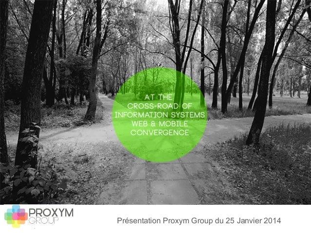 Présentation Proxym Group du 25 Janvier 2014