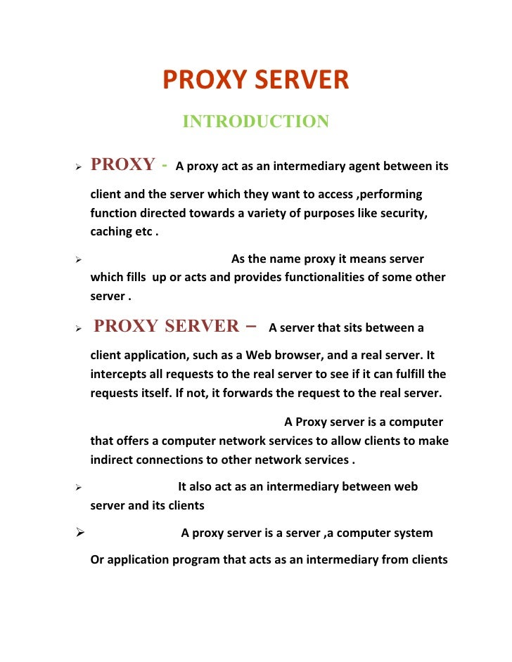 PROXY SERVER                       INTRODUCTION     PROXY -          A proxy act as an intermediary agent between its    ...