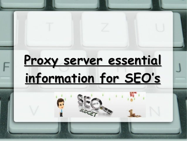 Proxy server essentialProxy server essential information for SEO'sinformation for SEO's