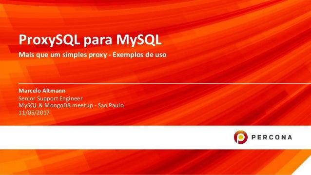 © 2017 Percona1 Marcelo Altmann ProxySQL para MySQL Mais que um simples proxy - Exemplos de uso Senior Support Engineer My...