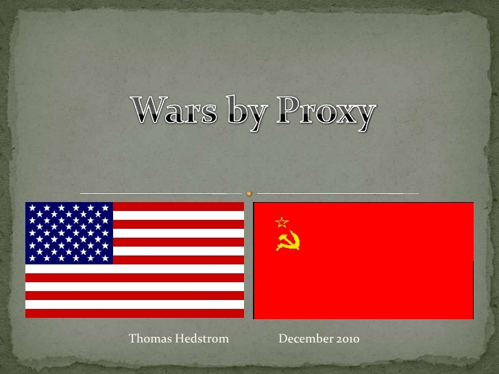 Wars by Proxy<br />Thomas Hedstrom	December 2010<br />