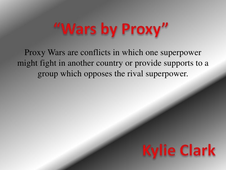 """Wars by Proxy""<br />Proxy Wars are conflicts in which one superpower might fight in another country or provide supports t..."