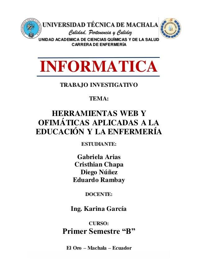UNIDAD ACADEMICA DE CIENCIAS QUÍMICAS Y DE LA SALUD CARRERA DE ENFERMERÍA INFORMATICA TRABAJO INVESTIGATIVO TEMA: HERRAMIE...