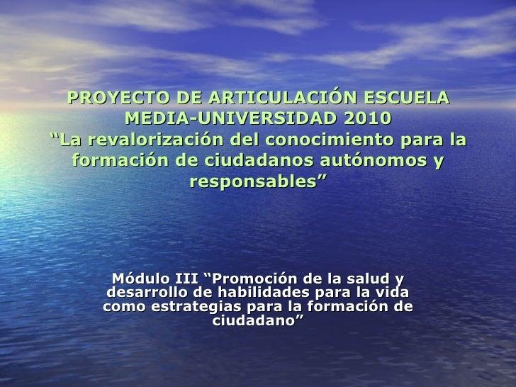 """PROYECTO DE ARTICULACIÓN ESCUELA MEDIA-UNIVERSIDAD 2010 """"La revalorización del conocimiento para la formación de ciudadano..."""