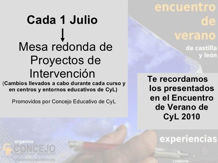Cada 1 Julio    Mesa redonda de  Proyectos de Intervención  ( Cambios llevados a cabo durante cada curso y en centros y en...