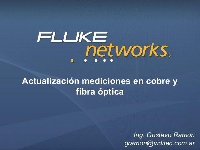 Ing. Gustavo Ramon gramon@viditec.com.ar Actualización mediciones en cobre y fibra óptica