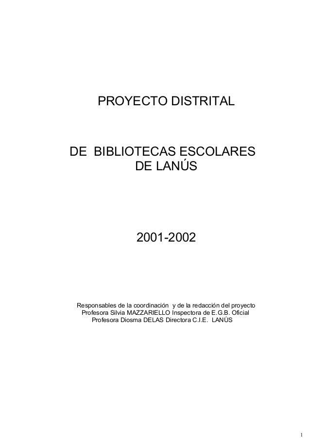 PROYECTO DISTRITAL  DE BIBLIOTECAS ESCOLARES  DE LANÚS  2001-2002  Responsables de la coordinación y de la redacción del p...