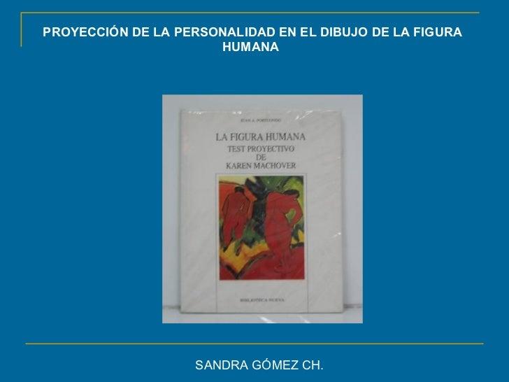 PROYECCIÓN DE LA PERSONALIDAD EN EL DIBUJO DE LA FIGURA HUMANA  SANDRA GÓMEZ CH.