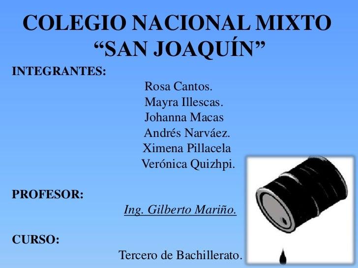 """COLEGIO NACIONAL MIXTO      """"SAN JOAQUÍN""""INTEGRANTES:                   Rosa Cantos.                   Mayra Illescas.    ..."""
